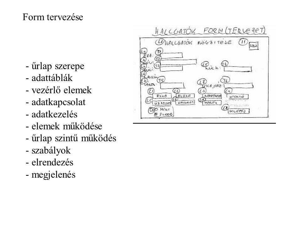 Form tervezése - űrlap szerepe - adattáblák - vezérlő elemek - adatkapcsolat - adatkezelés - elemek működése - űrlap szintű működés - szabályok - elrendezés - megjelenés