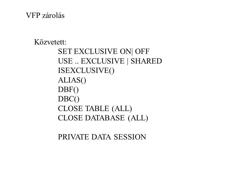 VFP zárolás Közvetett: SET EXCLUSIVE ON| OFF USE..