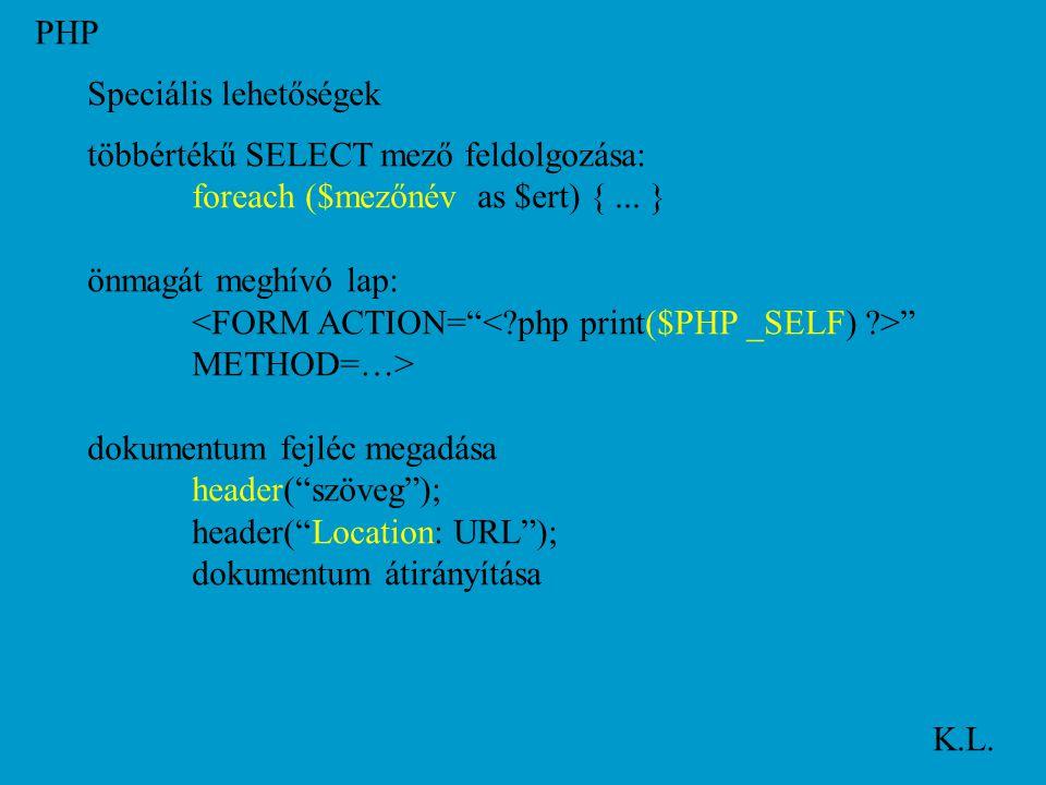 PHP K.L. Speciális lehetőségek többértékű SELECT mező feldolgozása: foreach ($mezőnév as $ert) {...