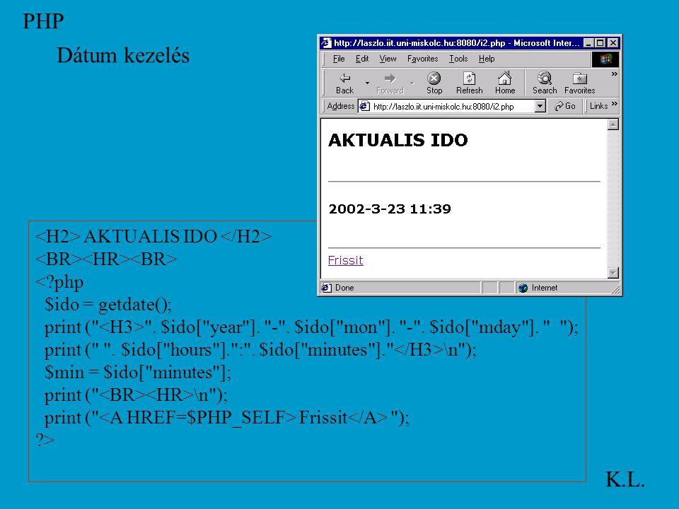 PHP K.L. Dátum kezelés AKTUALIS IDO < php $ido = getdate(); print ( .