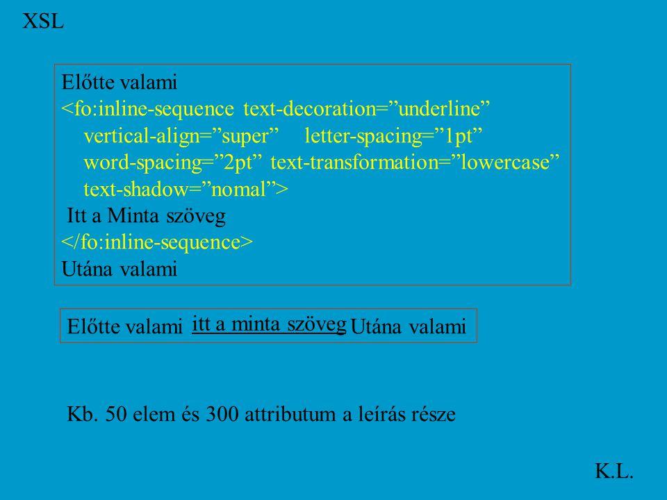 XSLT K.L. XSLT transzformációs elemek Feltételes végrehajtás:..... Változó létrehozás: érték