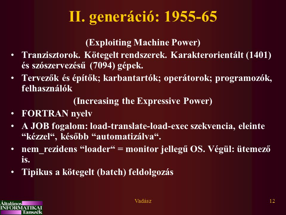 Vadász12 II. generáció: 1955-65 (Exploiting Machine Power) Tranzisztorok. Kötegelt rendszerek. Karakterorientált (1401) és szószervezésű (7094) gépek.