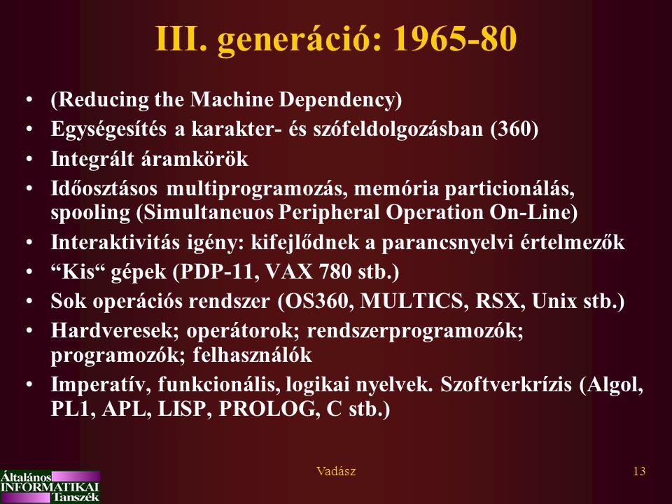 Vadász13 III. generáció: 1965-80 (Reducing the Machine Dependency) Egységesítés a karakter- és szófeldolgozásban (360) Integrált áramkörök Időosztásos