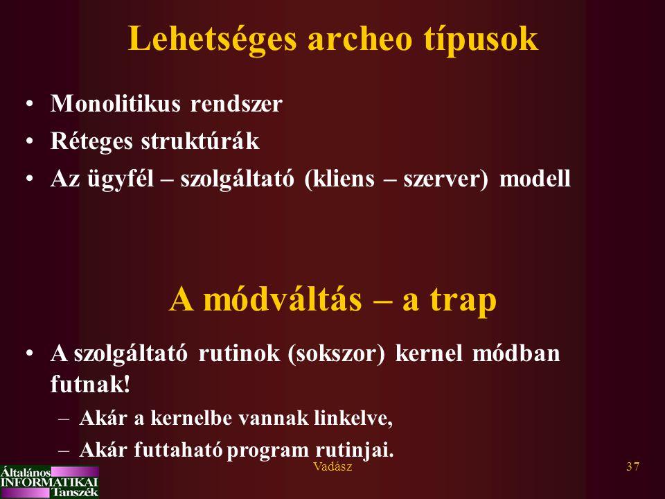 Vadász37 Lehetséges archeo típusok Monolitikus rendszer Réteges struktúrák Az ügyfél – szolgáltató (kliens – szerver) modell A módváltás – a trap A szolgáltató rutinok (sokszor) kernel módban futnak.