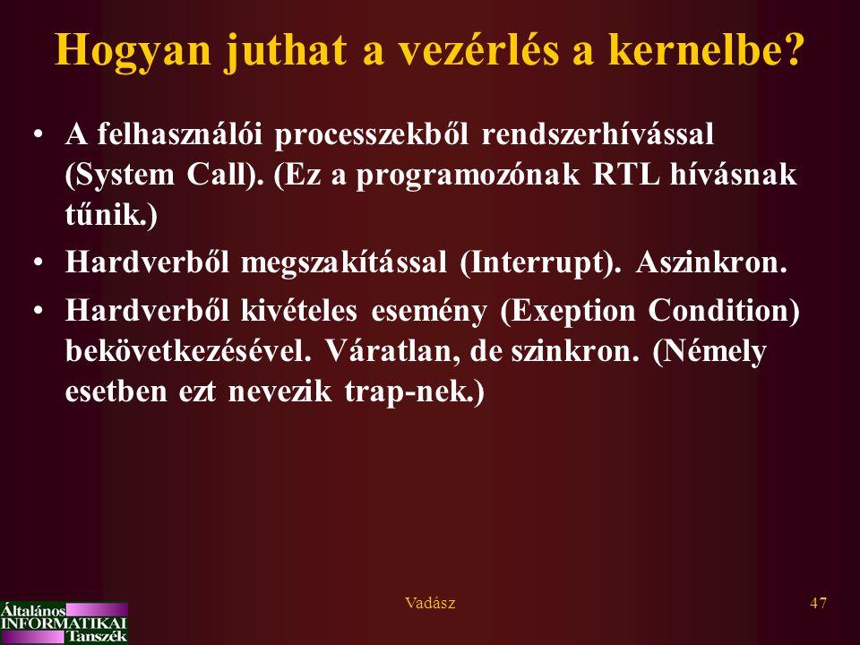 Vadász47 Hogyan juthat a vezérlés a kernelbe? A felhasználói processzekből rendszerhívással (System Call). (Ez a programozónak RTL hívásnak tűnik.) Ha