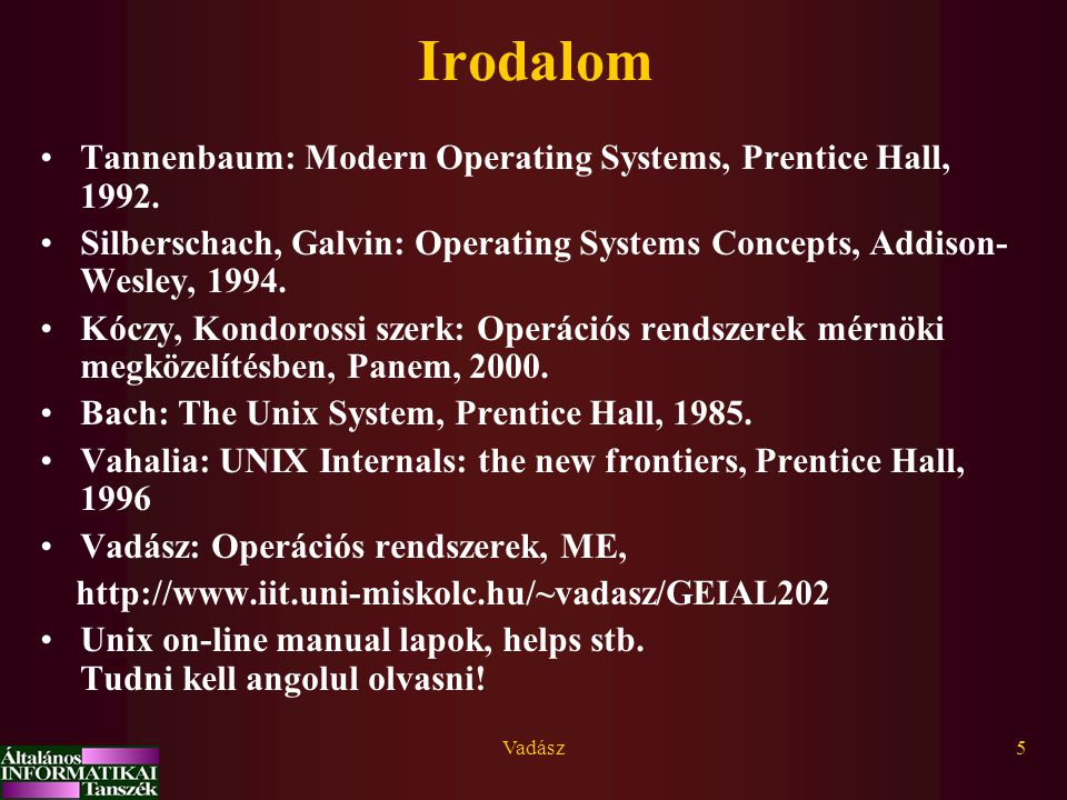 Vadász5 Irodalom Tannenbaum: Modern Operating Systems, Prentice Hall, 1992. Silberschach, Galvin: Operating Systems Concepts, Addison- Wesley, 1994. K