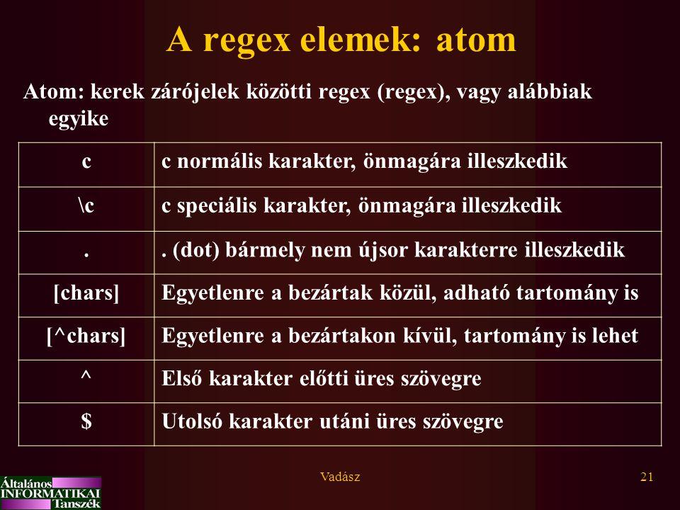 Vadász21 A regex elemek: atom Atom: kerek zárójelek közötti regex (regex), vagy alábbiak egyike cc normális karakter, önmagára illeszkedik \cc speciális karakter, önmagára illeszkedik..