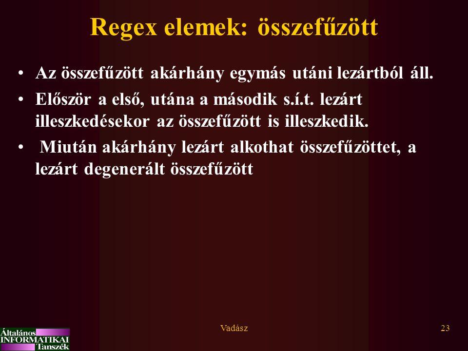 Vadász23 Regex elemek: összefűzött Az összefűzött akárhány egymás utáni lezártból áll.