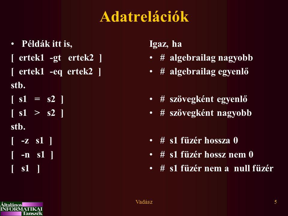 Vadász5 Adatrelációk Példák itt is, [ ertek1 -gt ertek2 ] [ ertek1 -eq ertek2 ] stb.