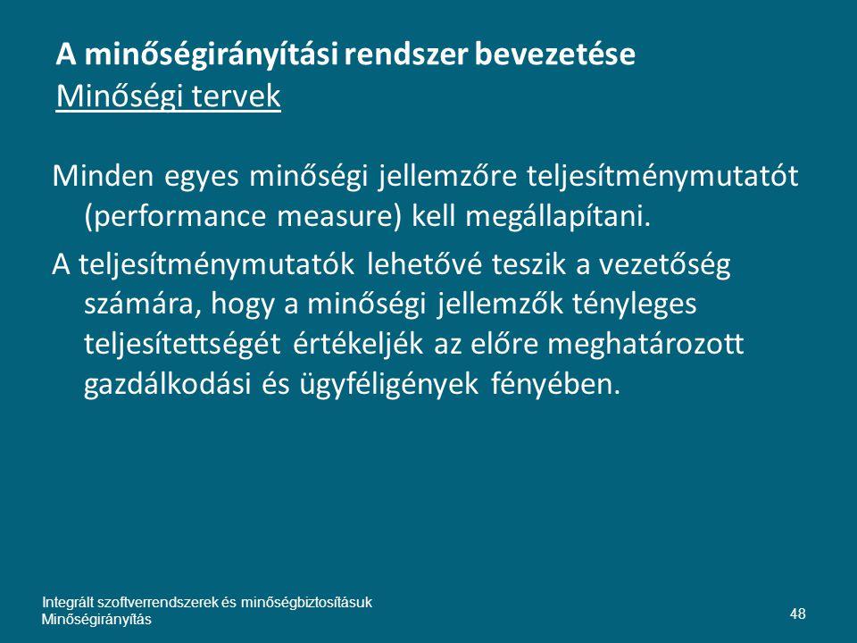A minőségirányítási rendszer bevezetése Minőségi tervek Minden egyes minőségi jellemzőre teljesítménymutatót (performance measure) kell megállapítani.