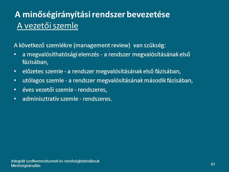 A minőségirányítási rendszer bevezetése A vezetői szemle A következő szemlékre (management review) van szükség: a megvalósíthatósági elemzés - a rends