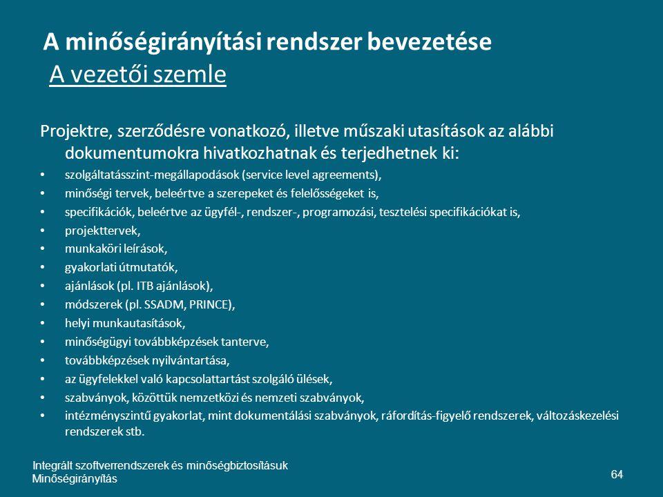 A minőségirányítási rendszer bevezetése A vezetői szemle Projektre, szerződésre vonatkozó, illetve műszaki utasítások az alábbi dokumentumokra hivatko