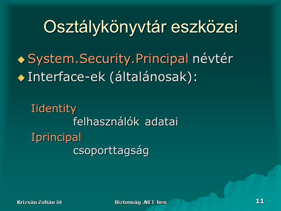 Krizsán Zoltán iit Biztonság.NET-ben 11 Osztálykönyvtár eszközei  System.Security.Principal névtér  Interface-ek (általánosak): Iidentity felhasználók adatai Iprincipal csoporttagság