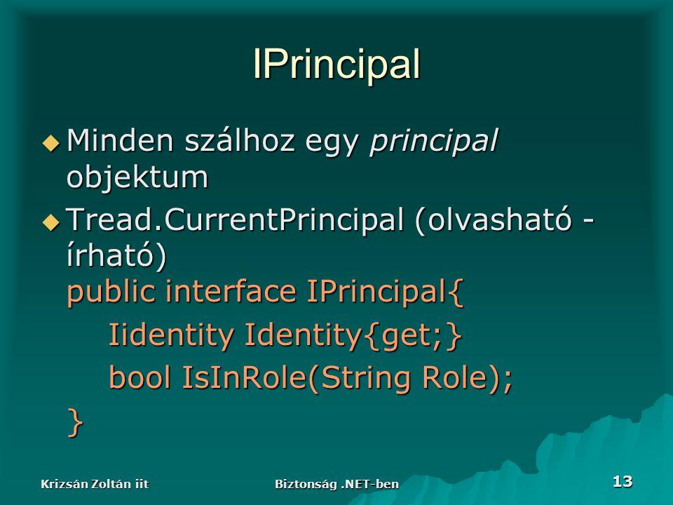 Krizsán Zoltán iit Biztonság.NET-ben 13 IPrincipal  Minden szálhoz egy principal objektum  Tread.CurrentPrincipal (olvasható - írható) public interface IPrincipal{ Iidentity Identity{get;} bool IsInRole(String Role); }