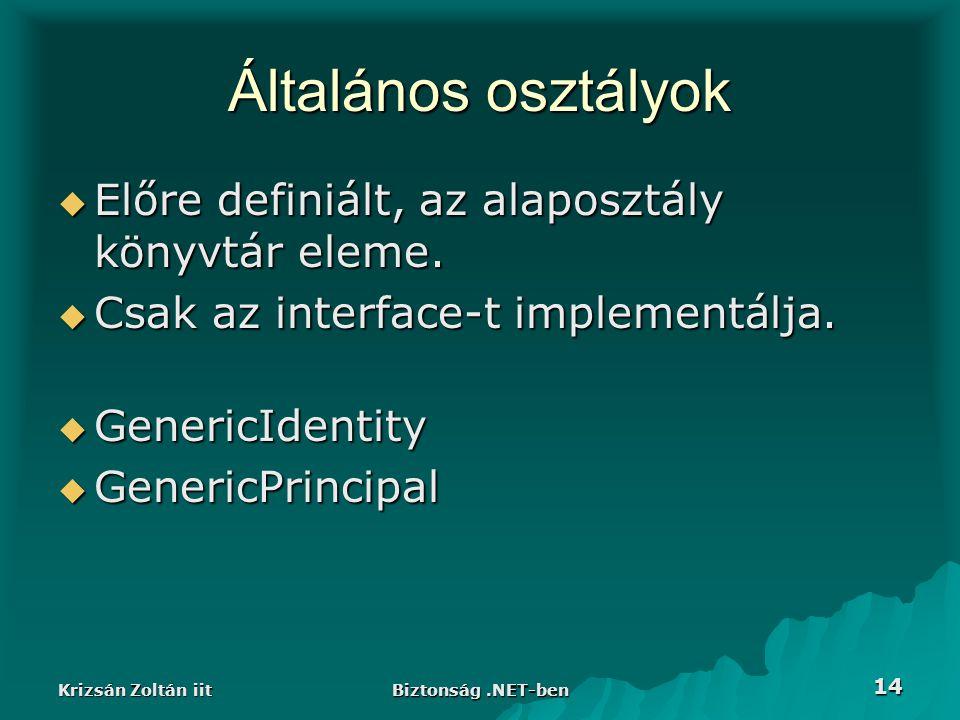 Krizsán Zoltán iit Biztonság.NET-ben 14 Általános osztályok  Előre definiált, az alaposztály könyvtár eleme.