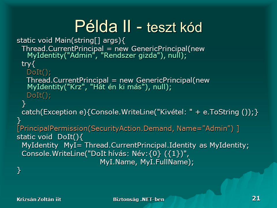 Krizsán Zoltán iit Biztonság.NET-ben 21 Példa II - teszt kód static void Main(string[] args){ Thread.CurrentPrincipal = new GenericPrincipal(new MyIde