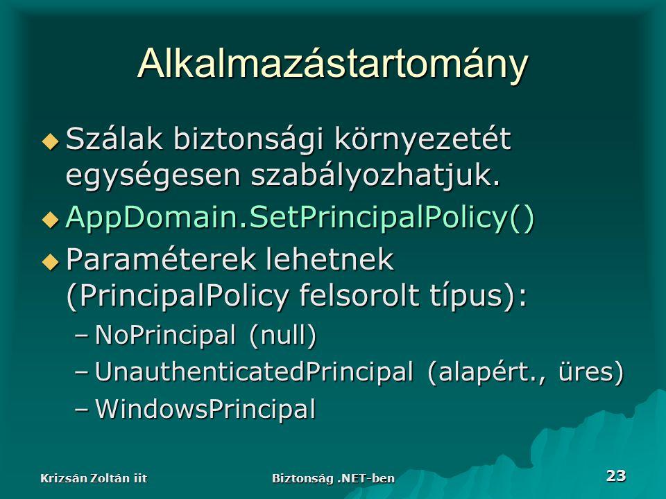 Krizsán Zoltán iit Biztonság.NET-ben 23 Alkalmazástartomány  Szálak biztonsági környezetét egységesen szabályozhatjuk.