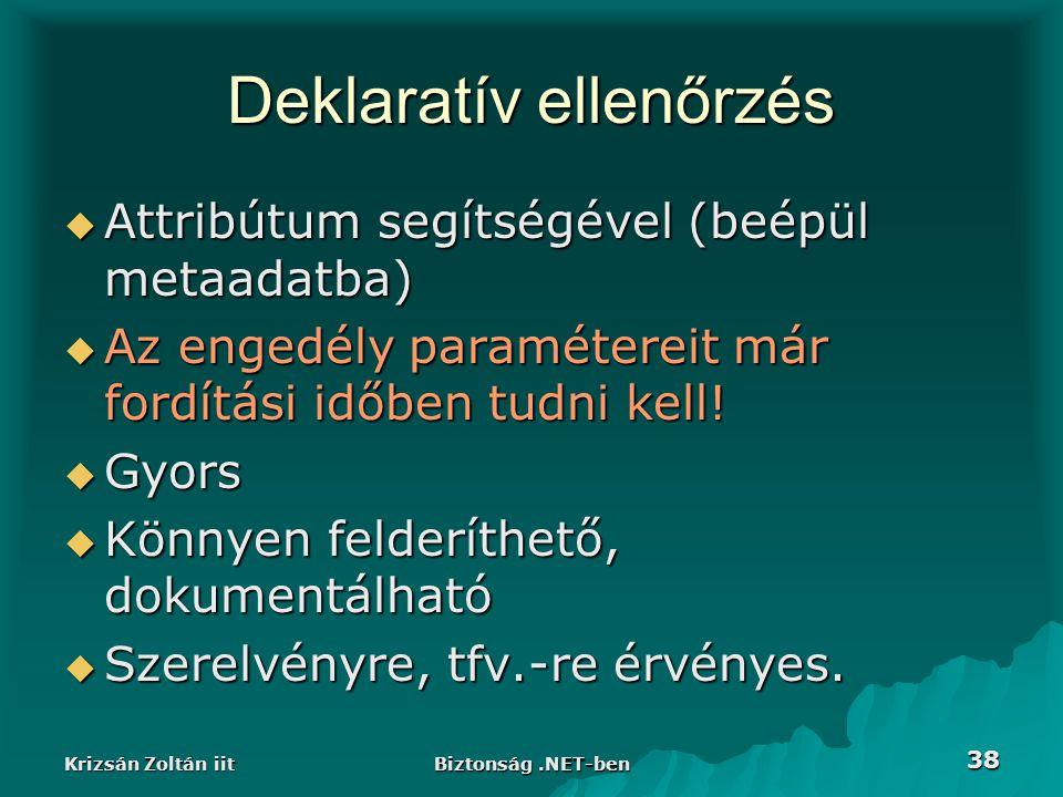 Krizsán Zoltán iit Biztonság.NET-ben 38 Deklaratív ellenőrzés  Attribútum segítségével (beépül metaadatba)  Az engedély paramétereit már fordítási időben tudni kell.