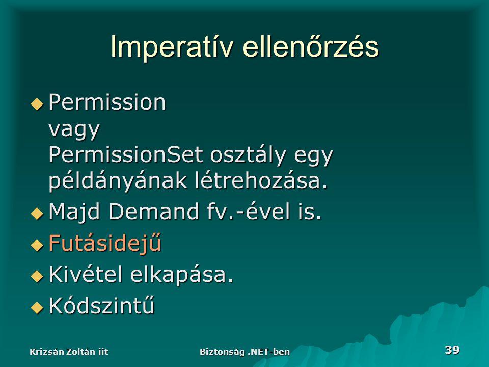 Krizsán Zoltán iit Biztonság.NET-ben 39 Imperatív ellenőrzés  Permission vagy PermissionSet osztály egy példányának létrehozása.