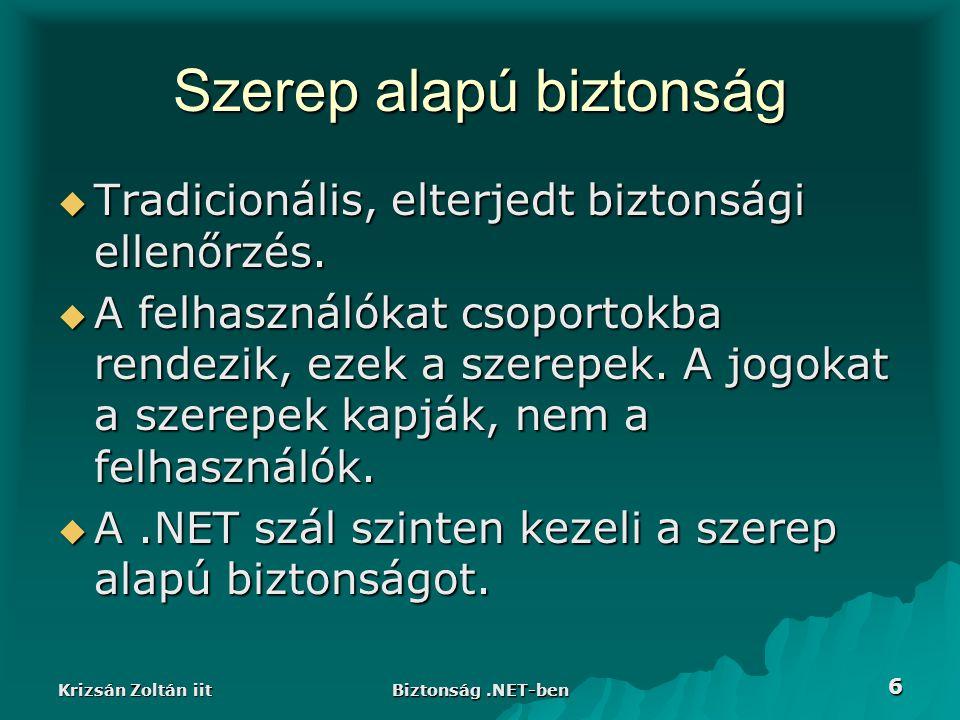 Krizsán Zoltán iit Biztonság.NET-ben 6 Szerep alapú biztonság  Tradicionális, elterjedt biztonsági ellenőrzés.