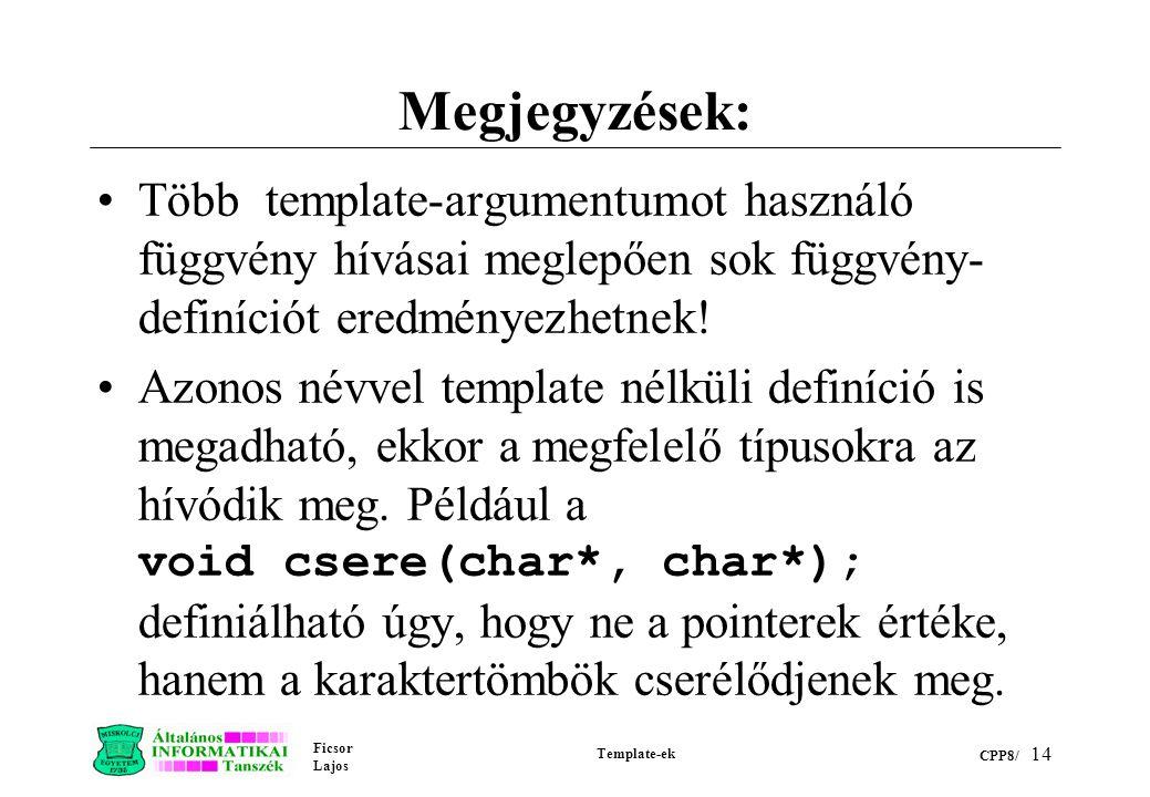 Ficsor Lajos Template-ek CPP8/ 14 Megjegyzések: Több template-argumentumot használó függvény hívásai meglepően sok függvény- definíciót eredményezhetn