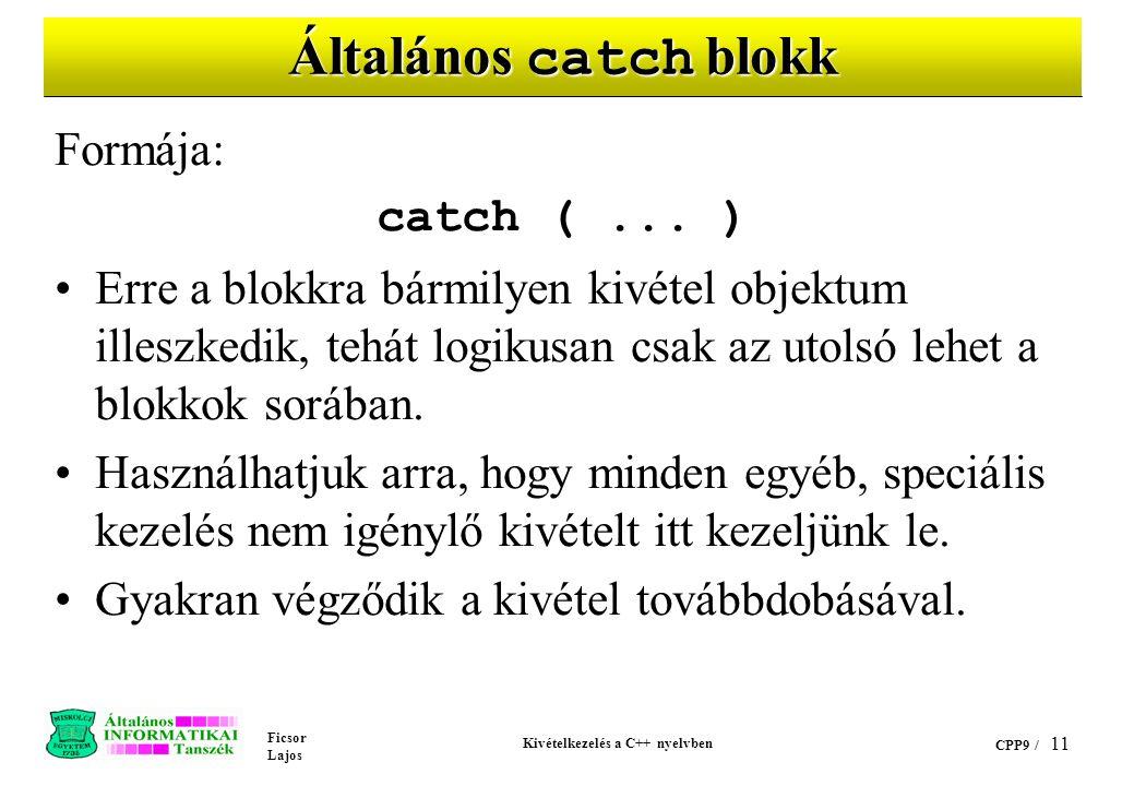 Ficsor Lajos Kivételkezelés a C++ nyelvben CPP9 / 11 Általános catch blokk Formája: catch (...