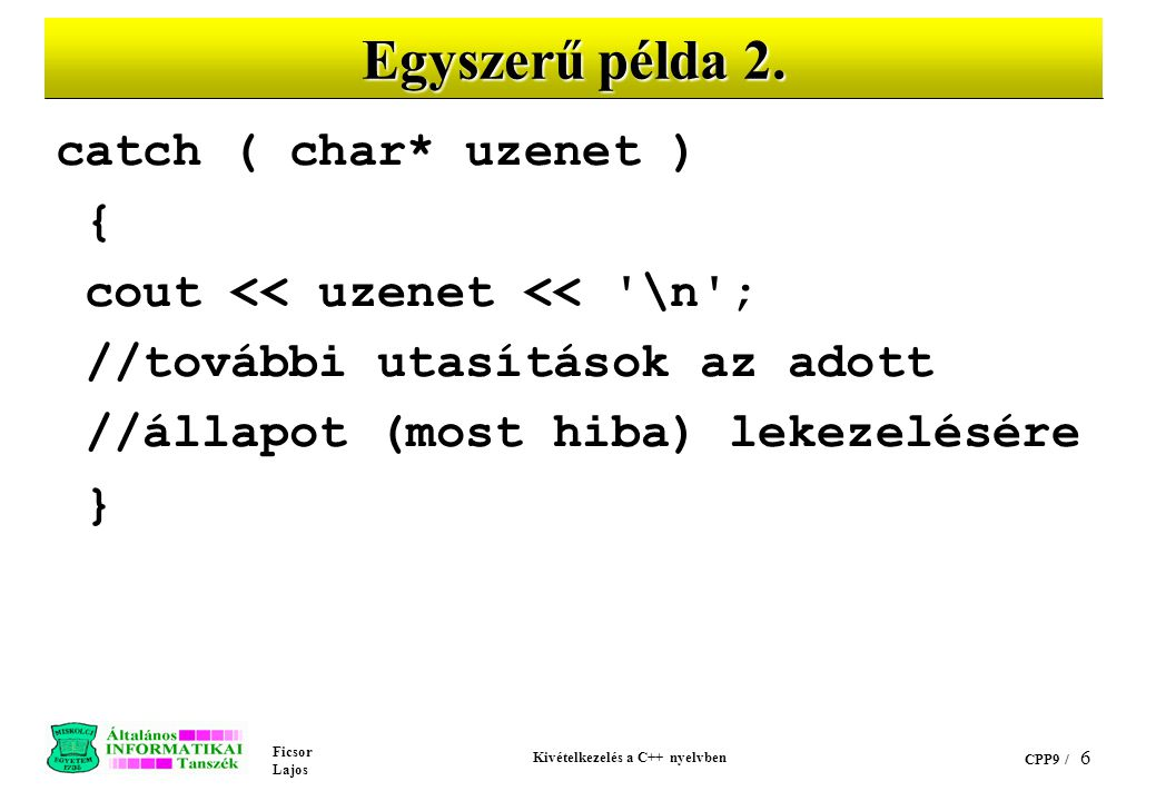Ficsor Lajos Kivételkezelés a C++ nyelvben CPP9 / 6 Egyszerű példa 2.