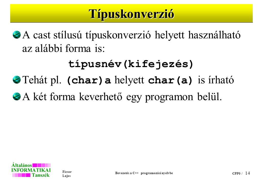 Ficsor Lajos Bevezetés a C++ programozási nyelvbe CPP0 / 13 Felsorolás, struktúra, unió típusú objektumok deklarálása (folyt.) Példa: struct datum { int ev; char honap[15]; int nap; }; // a struct alapszó elmaradhat datum ma,holnap,szulinap;