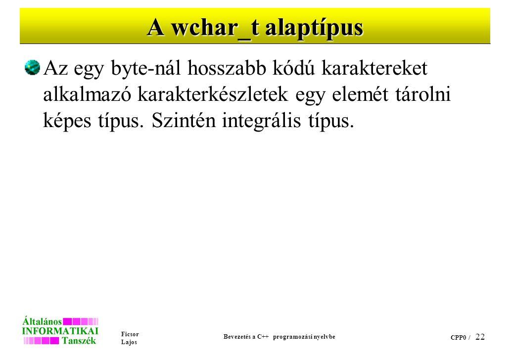Ficsor Lajos Bevezetés a C++ programozási nyelvbe CPP0 / 21 A bool alaptípus Az alaptípus logikai értékek tárolására szolgál Értéke igaz (nem 0) vagy