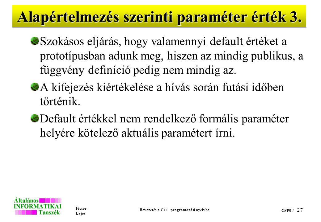 Ficsor Lajos Bevezetés a C++ programozási nyelvbe CPP0 / 26 Alapértelmezés szerinti paraméter érték 2. Szabályok: Ha egy paraméternek van alapértelmez