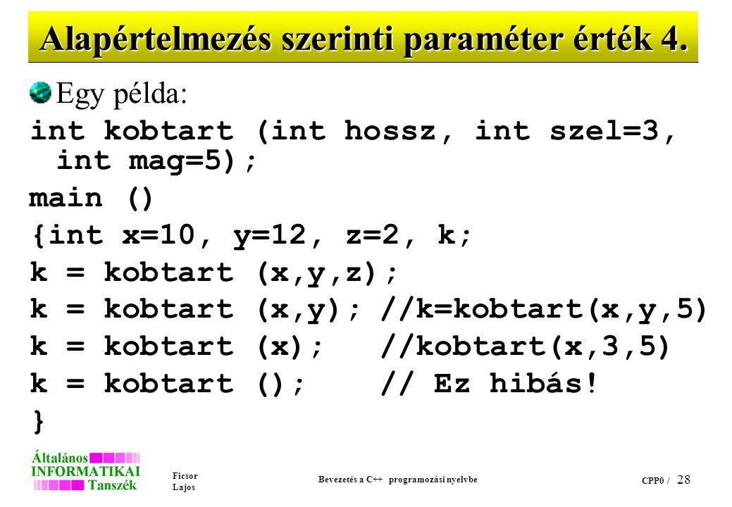 Ficsor Lajos Bevezetés a C++ programozási nyelvbe CPP0 / 27 Alapértelmezés szerinti paraméter érték 3. Szokásos eljárás, hogy valamennyi default érték