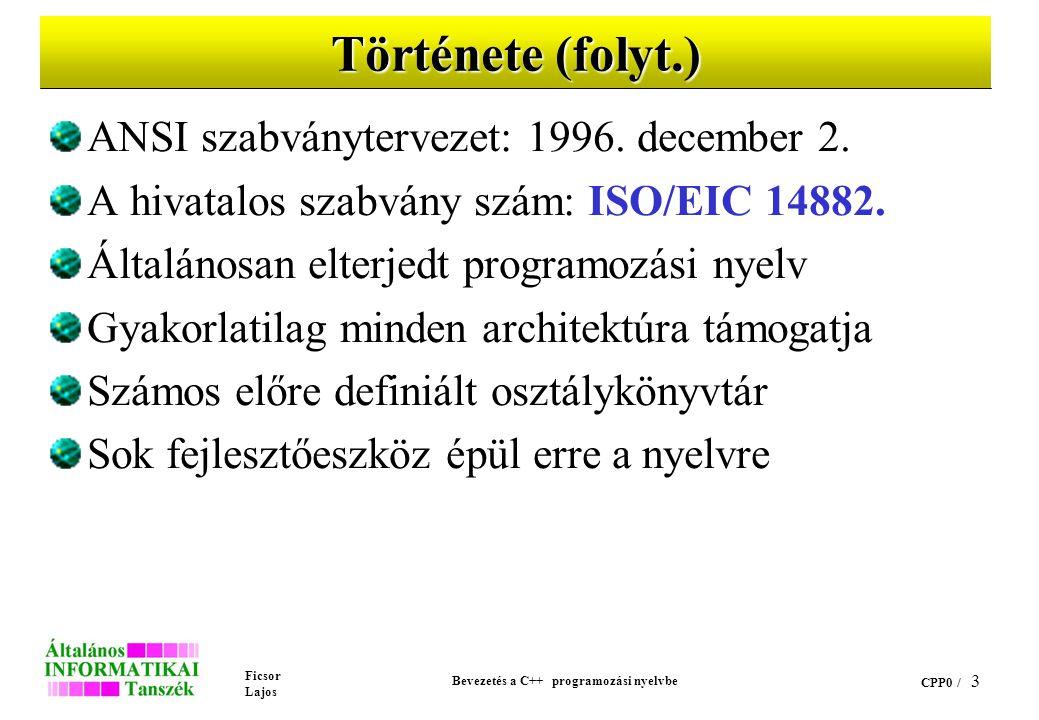 Ficsor Lajos Bevezetés a C++ programozási nyelvbe CPP0 / 3 Története (folyt.) ANSI szabványtervezet: 1996.