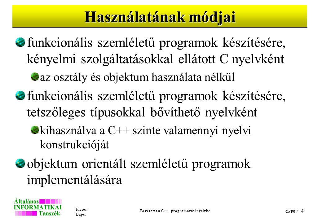Ficsor Lajos Bevezetés a C++ programozási nyelvbe CPP0 / 3 Története (folyt.) ANSI szabványtervezet: 1996. december 2. A hivatalos szabvány szám: ISO/