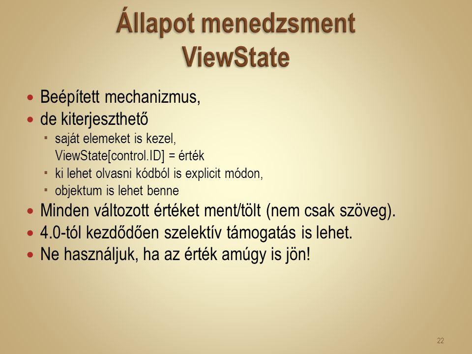 Beépített mechanizmus, de kiterjeszthető  saját elemeket is kezel, ViewState[control.ID] = érték  ki lehet olvasni kódból is explicit módon,  objek
