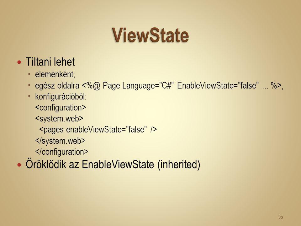 Tiltani lehet  elemenként,  egész oldalra,  konfigurációból: Öröklődik az EnableViewState (inherited) 23
