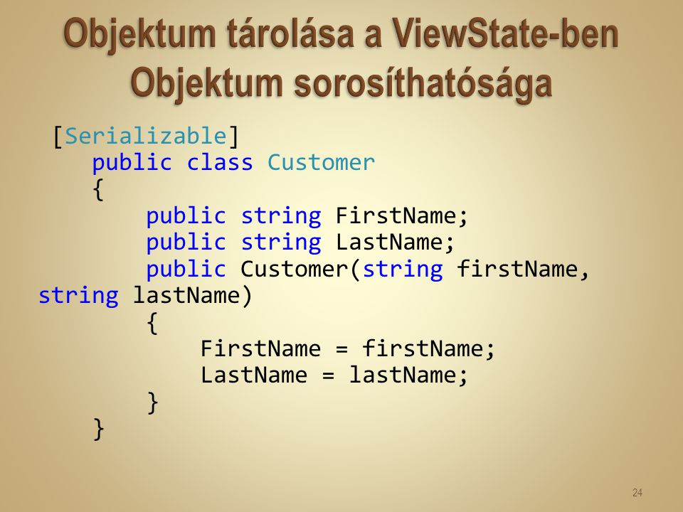 [Serializable] public class Customer { public string FirstName; public string LastName; public Customer(string firstName, string lastName) { FirstName = firstName; LastName = lastName; } 24