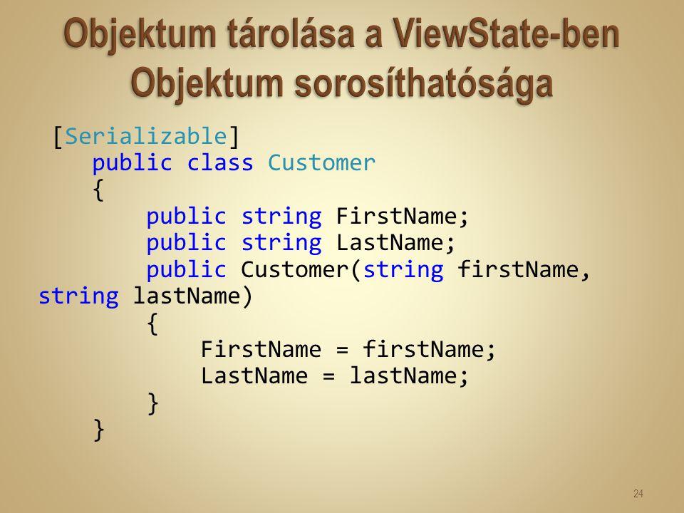 [Serializable] public class Customer { public string FirstName; public string LastName; public Customer(string firstName, string lastName) { FirstName