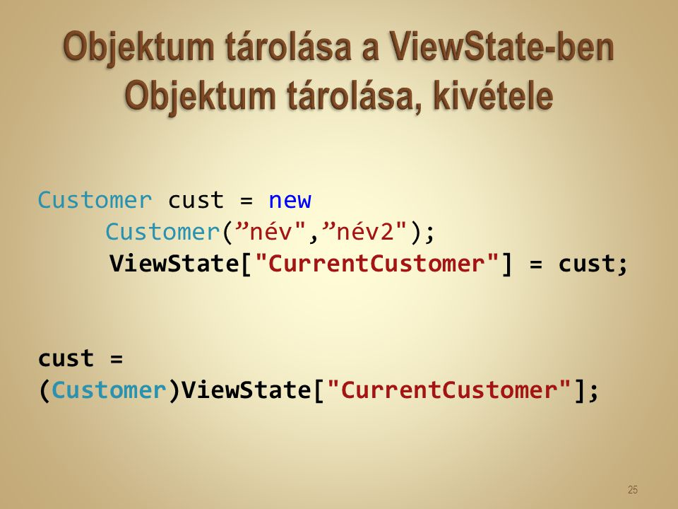 Customer cust = new Customer( név , név2 ); ViewState[ CurrentCustomer ] = cust; cust = (Customer)ViewState[ CurrentCustomer ]; 25