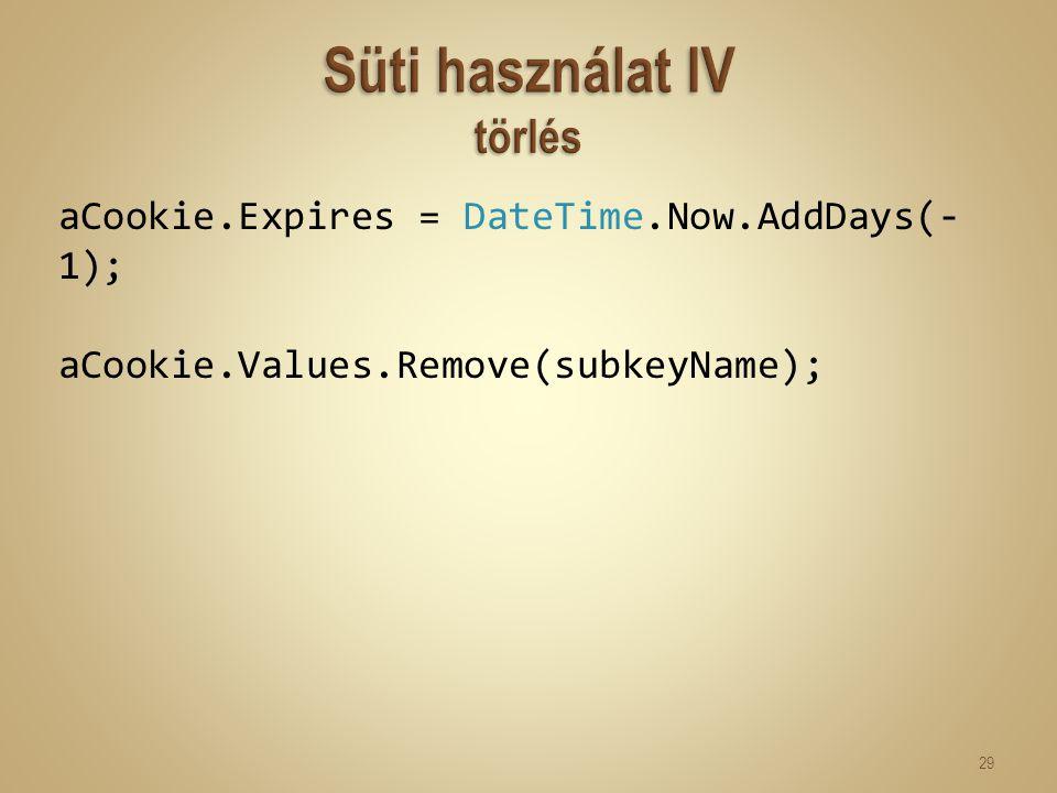aCookie.Expires = DateTime.Now.AddDays(- 1); aCookie.Values.Remove(subkeyName); 29