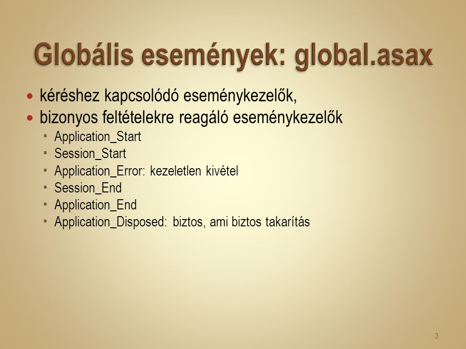 kéréshez kapcsolódó eseménykezelők, bizonyos feltételekre reagáló eseménykezelők  Application_Start  Session_Start  Application_Error: kezeletlen kivétel  Session_End  Application_End  Application_Disposed: biztos, ami biztos takarítás 3