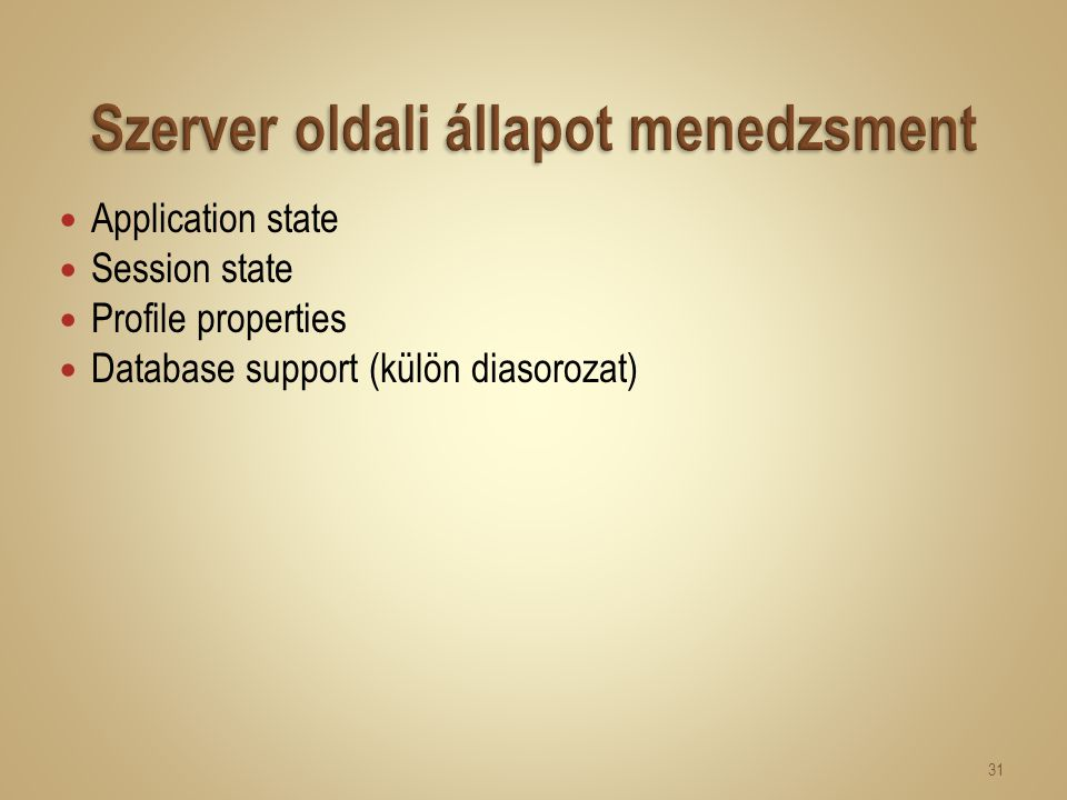 Application state Session state Profile properties Database support (külön diasorozat) 31