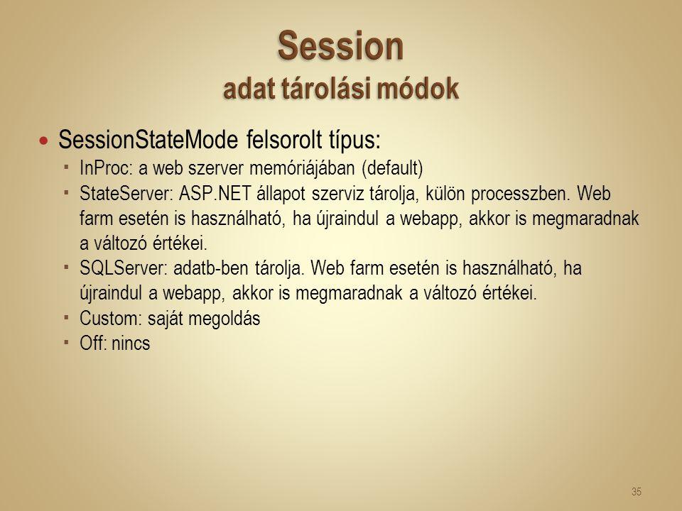 SessionStateMode felsorolt típus:  InProc: a web szerver memóriájában (default)  StateServer: ASP.NET állapot szerviz tárolja, külön processzben. We