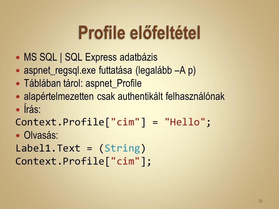 MS SQL | SQL Express adatbázis aspnet_regsql.exe futtatása (legalább –A p) Táblában tárol: aspnet_Profile alapértelmezetten csak authentikált felhaszn