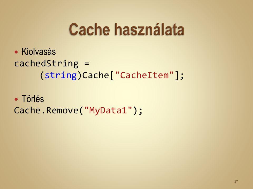 Kiolvasás cachedString = (string)Cache[