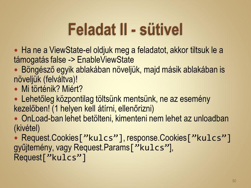 Ha ne a ViewState-el oldjuk meg a feladatot, akkor tiltsuk le a támogatás false -> EnableViewState Böngésző egyik ablakában növeljük, majd másik ablak