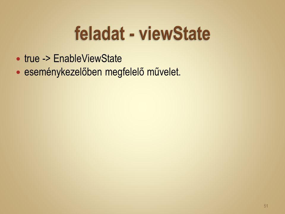 true -> EnableViewState eseménykezelőben megfelelő művelet. 51