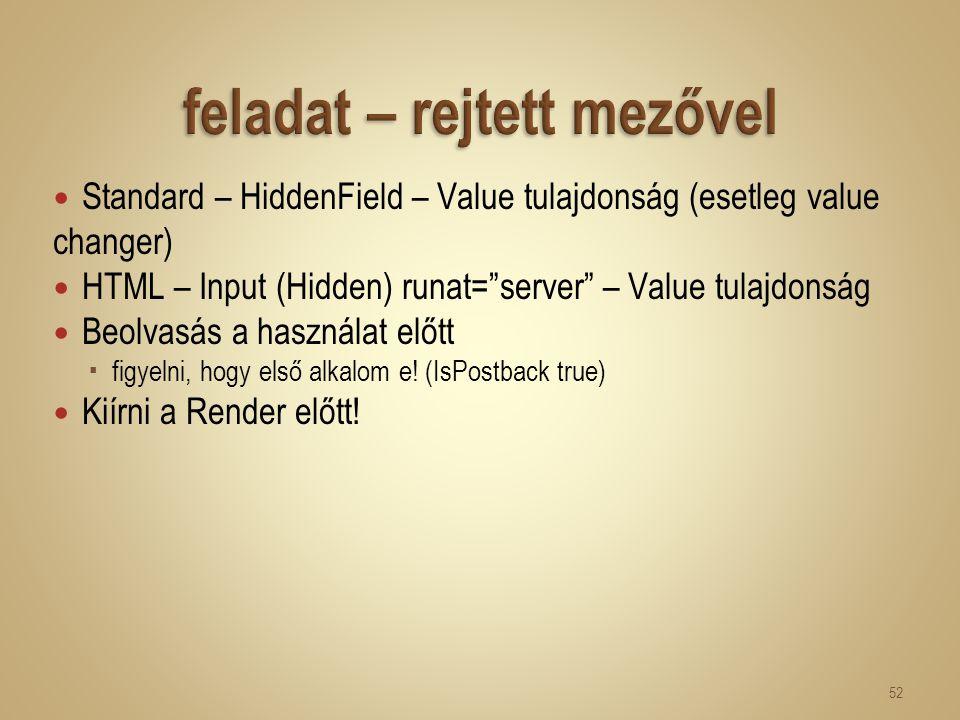 """Standard – HiddenField – Value tulajdonság (esetleg value changer) HTML – Input (Hidden) runat=""""server"""" – Value tulajdonság Beolvasás a használat előt"""