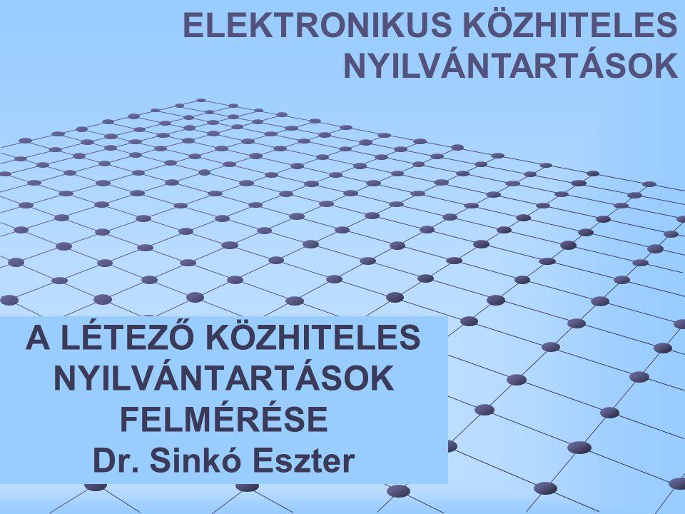 A LÉTEZŐ KÖZHITELES NYILVÁNTARTÁSOK FELMÉRÉSE Dr. Sinkó Eszter ELEKTRONIKUS KÖZHITELES NYILVÁNTARTÁSOK