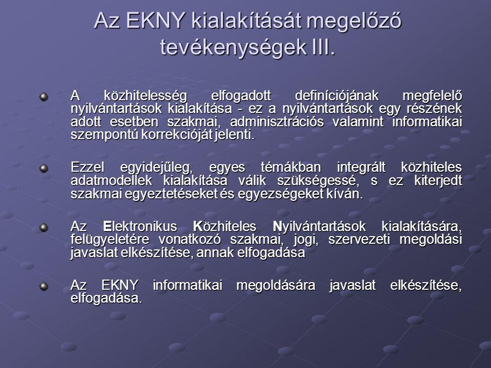 Az EKNY kialakítását megelőző tevékenységek III. A közhitelesség elfogadott definíciójának megfelelő nyilvántartások kialakítása - ez a nyilvántartáso