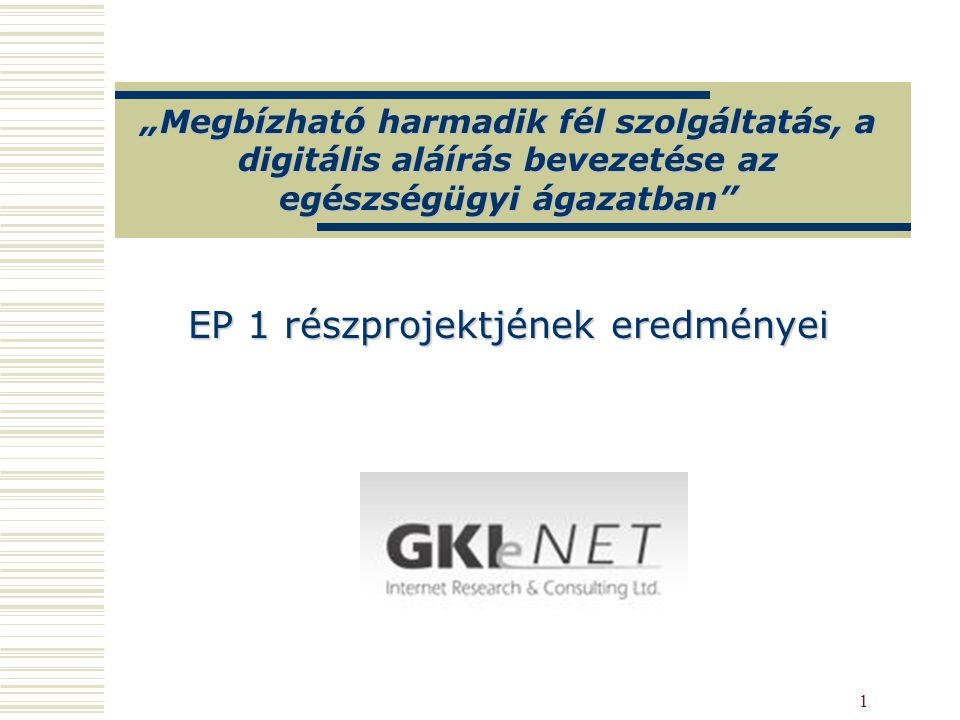"""1 """"Megbízható harmadik fél szolgáltatás, a digitális aláírás bevezetése az egészségügyi ágazatban"""" EP 1 részprojektjének eredményei"""